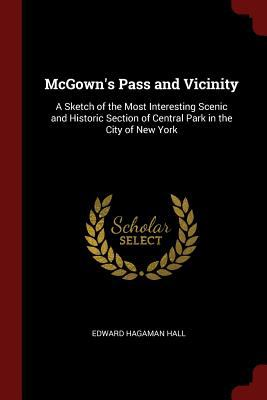 McGown's Pass and Vicinity: A Sketch of the Most Interesting Scenic and Historic Section of Central Park in the City of New York