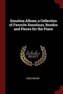 Sonatina Album; a Collection of Favorite Sonatinas, Rondos and Pieces for the Piano