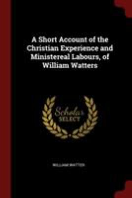 A Short Account of the Christian Experience and Ministereal Labours, of William Watters