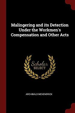 Malingering and its Detection Under the Workmen's Compensation and Other Acts