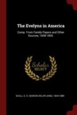 The Evelyns in America: Comp. From Family Papers and Other Sources, 1608-1805.