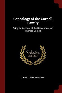 Genealogy of the Cornell Family: Being an Account of the Descendants of Thomas Cornell