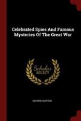 Celebrated Spies And Famous Mysteries Of The Great War
