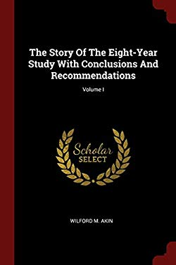 The Story Of The Eight-Year Study With Conclusions And Recommendations; Volume I