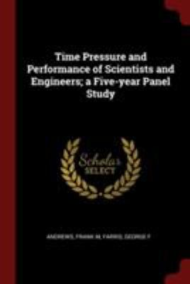 Time Pressure and Performance of Scientists and Engineers; a Five-year Panel Study