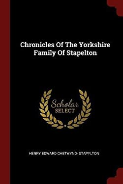 Chronicles Of The Yorkshire Family Of Stapelton