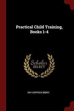Practical Child Training, Books 1-4