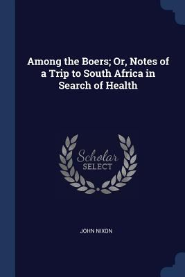 Among the Boers; Or, Notes of a Trip to South Africa in Search of Health