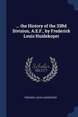 the History of the 33Rd Division, A.E.F., by Frederick Louis Huidekoper