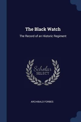 The Black Watch: The Record of an Historic Regiment