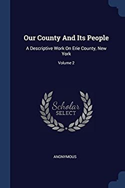 Our County And Its People: A Descriptive Work On Erie County, New York; Volume 2