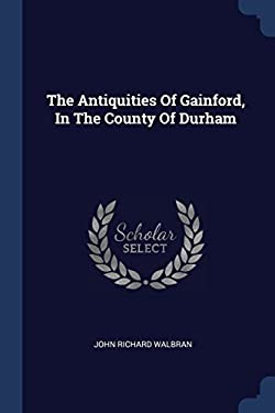 The Antiquities Of Gainford, In The County Of Durham