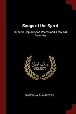 Songs of the Spirit: Hitherto Unpublished Poems and a few old Favorites