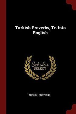 Turkish Proverbs, Tr. Into English