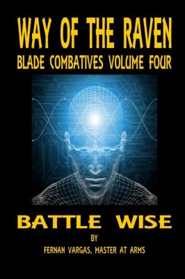 Way of the Raven Blade Combatives Volume 4: Battle Wise