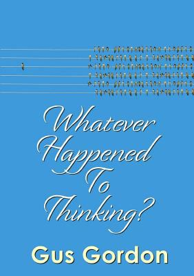 Whatever Happened to Thinking?