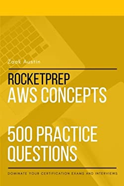 RocketPrep AWS Concepts 500 Practice Questions: Dominate Your Certification Exams and Interviews