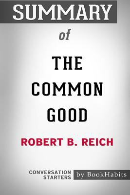 Summary of the Common Good by Robert B. Reich: Conversation Starters