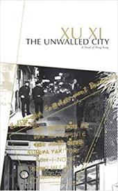 The Unwalled City: A Novel of Hong Kong