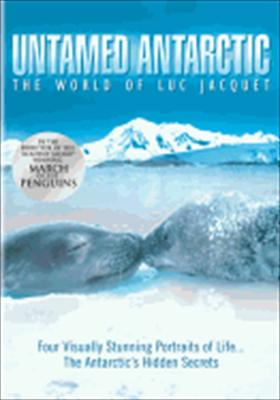 Untamed Antarctic: The World of Luc Jacquet