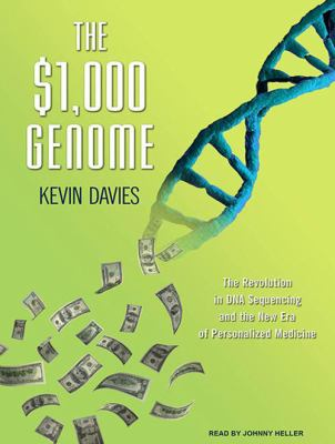 The $1,000 Genome: The Revolution in DNA Sequencing and the New Era of Personalized Medicine 9781400148509