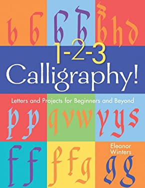 1-2-3 Calligraphy!: Letters and Projects for Beginners and Beyond 9781402718397