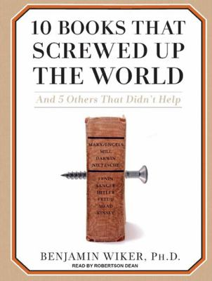 10 Books That Screwed Up the World: And 5 Others That Didn't Help 9781400107919