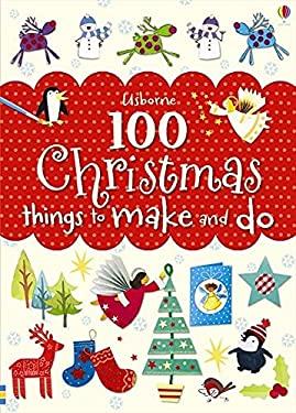 100 Christmas Things to Make and Do 9781409563426