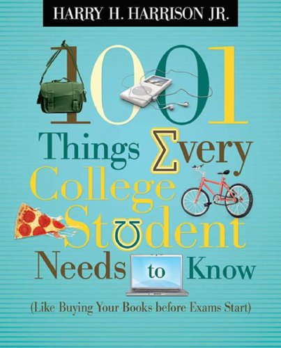 1001 Things Every College Student Needs to Know: Like Buying Your Books Before Exams Start 9781404104341