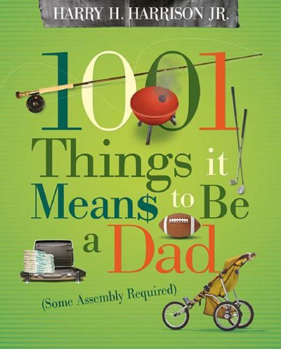 1001 Things It Means to Be a Dad: Some Assembly Required 9781404104334