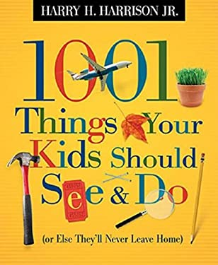 1001 Things Your Kids Should See & Do: (Or Else They'll Never Leave Home) 9781404104181