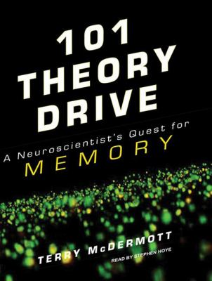 101 Theory Drive: A Neuroscientist's Quest for Memory 9781400116188