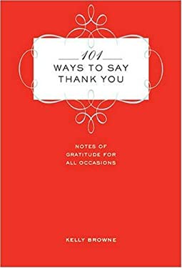 101 Ways to Say Thank You: Notes of Gratitude for All Occasions 9781402747021