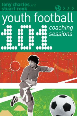101 Youth Football Coaching Sessions 9781408130797