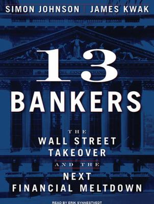 13 Bankers: The Wall Street Takeover and the Next Financial Meltdown 9781400166848