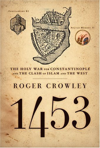1453: The Holy War for Constantinople and the Clash of Islam and the West 9781401301910