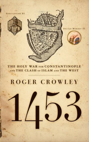 1453: The Holy War for Constantinople and the Clash of Islam and the West 9781401308506