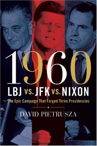 1960: LBJ vs. JFK vs. Nixon: The Epic Campaign That Forged Three Presidencies 9781402761140