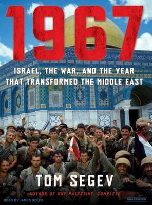 1967: Israel, the War, and the Year That Transformed the Middle East 9781400104949