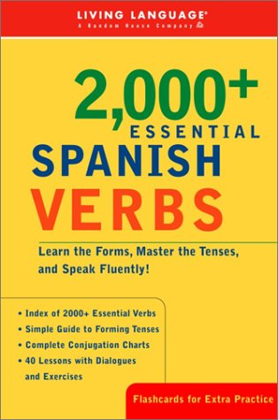 2000+ Essential Spanish Verbs: Learn the Forms, Master the Tenses, and Speak Fluently! 9781400020546