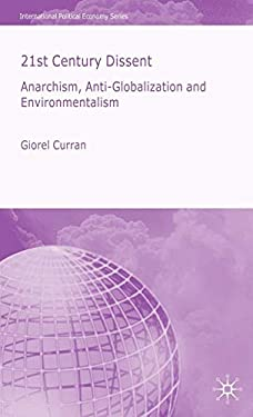 21st Century Dissent: Anarchism, Anti-Globalization and Environmentalism 9781403948816