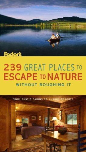 239 Great Places to Escape to Nature Without Roughing It: From Rustic Cabins to Luxury Resorts 9781400016709