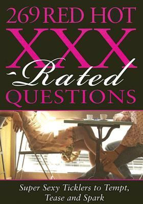 269 Red Hot XXX-Rated Questions: Super Sexy Ticklers to Tempt, Tease and Spark 9781402208942