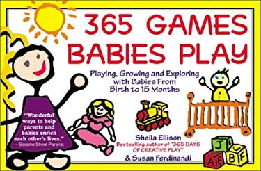 365 Games Babies Play: Playing, Growing and Exploring with Babies from Birth to 15 Months 9781402201080