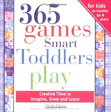 365 Games Smart Toddlers Play: Creative Time to Imagine, Grow and Learn 9781402205866