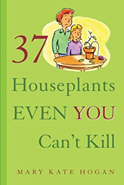 37 Houseplants Even You Can't Kill 9781402740893