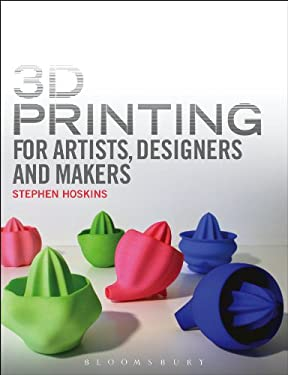 3D Printing for Artists, Designers and Makers 9781408173794