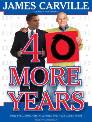 40 More Years: How the Democrats Will Rule the Next Generation 9781400112920