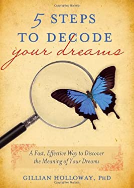 5 Steps to Decode Your Dreams: A Fast, Effective Way to Discover the Meaning of Your Dreams 9781402255984