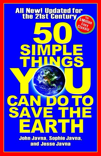 50 Simple Things You Can Do to Save the Earth: Completely New and Updated for the 21st Century 9781401322991